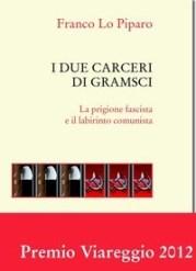 I due ccarceri di Gramsci. La prigione fascista e il labirinto comunista