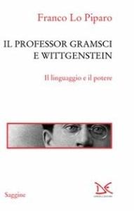 Il professor Gramsci e Wittgenstein. Il linguaggio e il potere